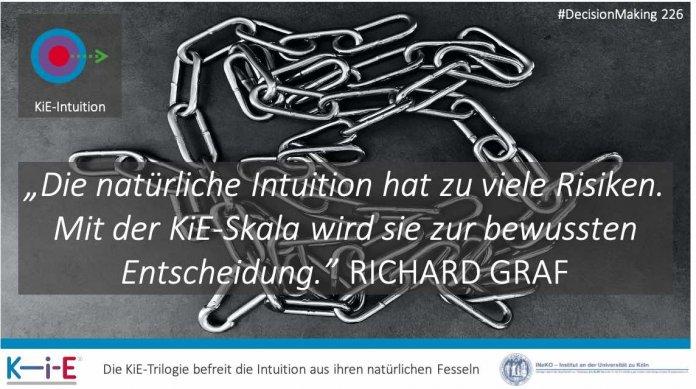 """""""Die natürliche Intuition hat zu viele Risiken. Mit der KiE-Skala wird sie zur bewussten Entscheidung."""" RICHARD GRAF"""