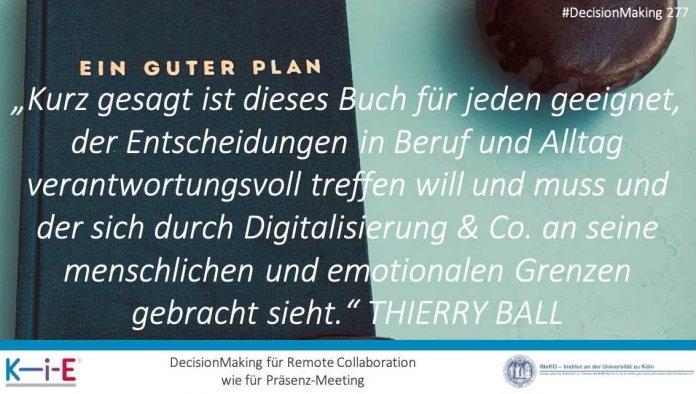 """""""Kurz gesagt ist dieses Buch für jeden geeignet, der Entscheidungen in Beruf und Alltag verantwortungsvoll treffen will und muss und der sich durch Digitalisierung & Co. an seine menschlichen und emotionalen Grenzen gebracht sieht."""" THIERRY BALL"""