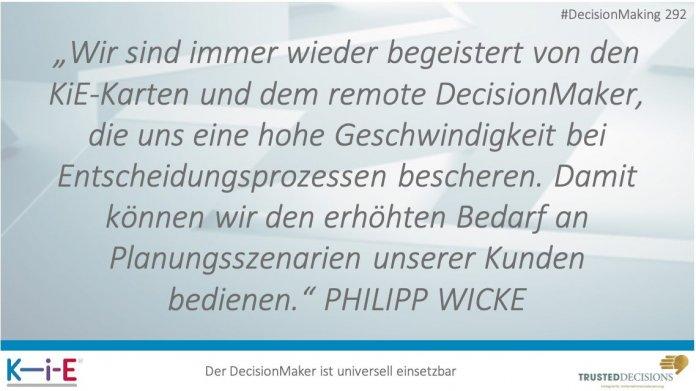 """""""Wir sind immer wieder begeistert von den KiE-Karten und dem remote DecisionMaker, die uns eine hohe Geschwindigkeit bei Entscheidungsprozessen bescheren. Damit können wir den erhöhten Bedarf an Planungsszenarien unserer Kunden bedienen."""" PHILLIPP WICKE"""