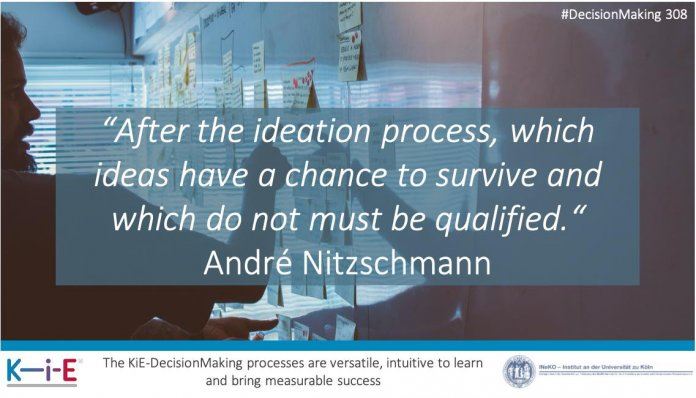 """""""After the ideation process, which ideas have a chance to survive and which do not must be qualified!"""""""