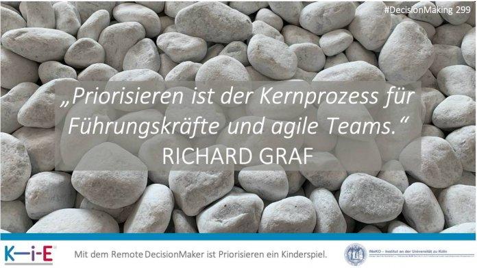 """""""Priorisieren ist der Kernprozess für Führungskräfte und agile Teams."""" RICHARD GRAF"""